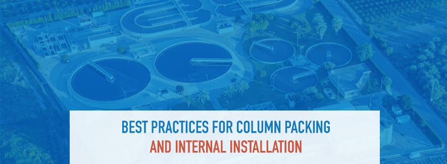Best practices for column packing and internal installation
