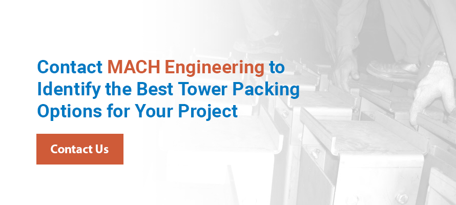 Contact MACH Engineering to Identify the Best Tower Packing Options for Your Project