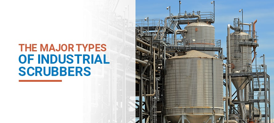 The Major Types of Industrial Scrubbers