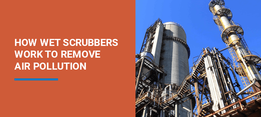 HOW WET SCRUBBERS WORK TO REMOVE AIR POLLUTION