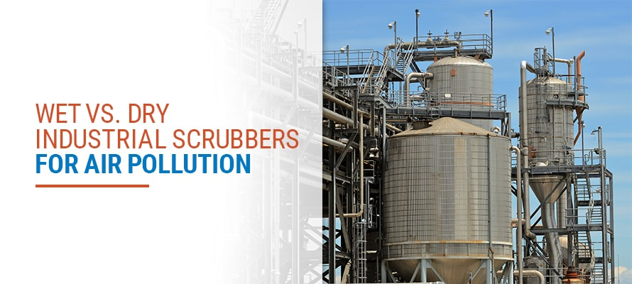 Wet vs. Dry Industrial Scrubbers for Air Pollution